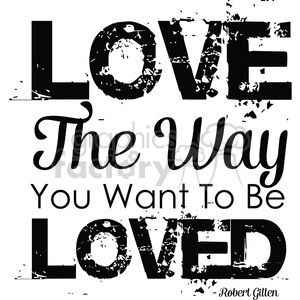 love the way you want to be loved word art