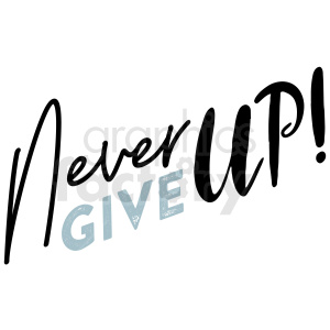 never give up typography vector art clipart. Commercial use image # 409347